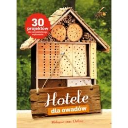 HOTELE DLA OWADÓW. 30 PROJEKTÓW DO SAMODZIELNEGO WYKONANIA Melanie von Orlow
